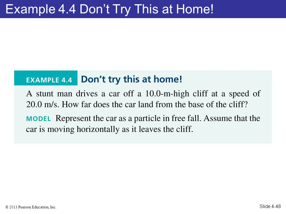 © 2013 Pearson Education, Inc. Example 4.4 Dont Try This at Home! Slide 4-48