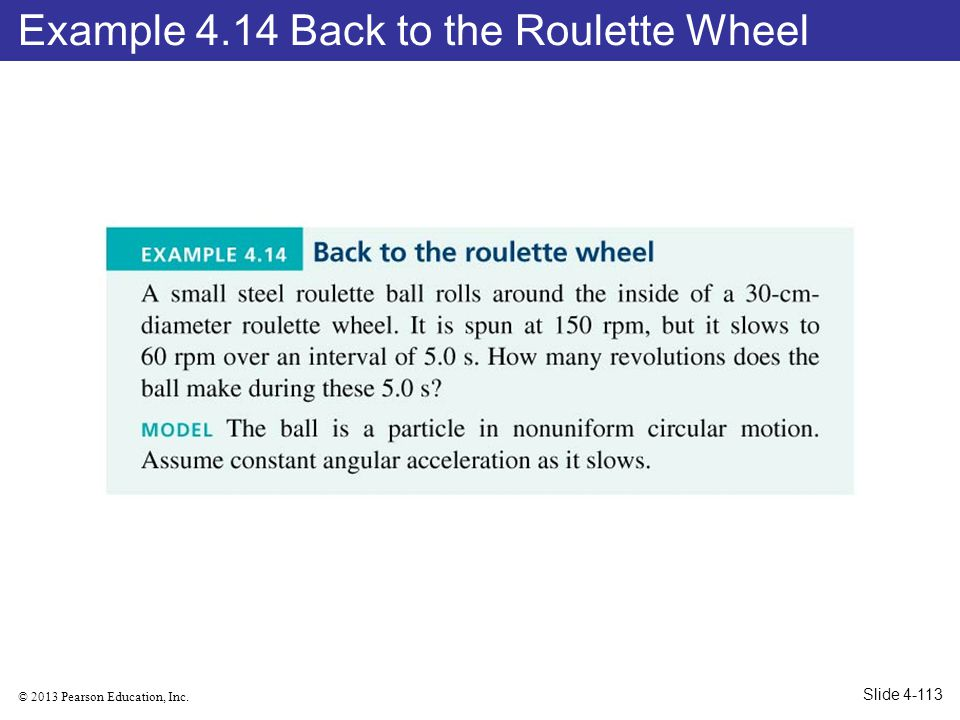 © 2013 Pearson Education, Inc. Example 4.14 Back to the Roulette Wheel Slide 4-113