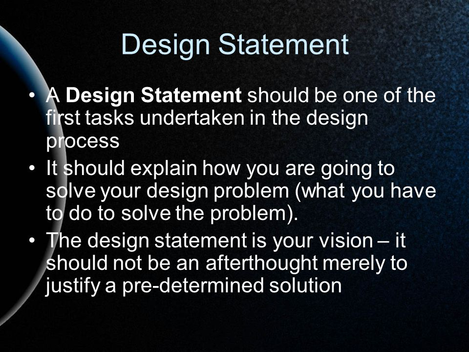 Design Statement A Design Statement should be one of the first tasks undertaken in the design process It should explain how you are going to solve you