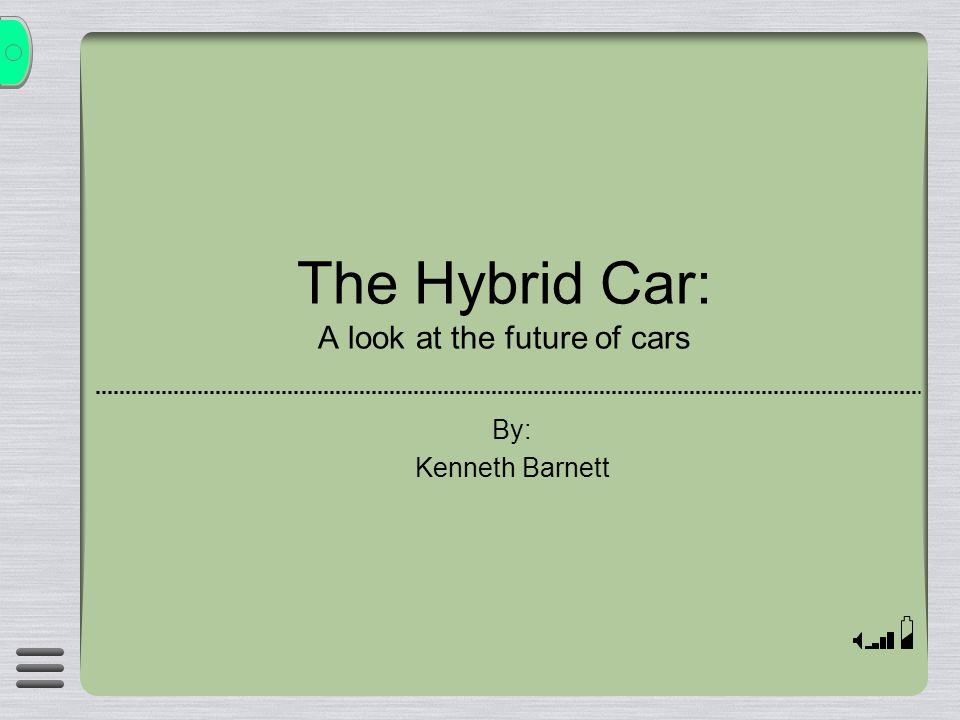 The Hybrid Car: A look at the future of cars By: Kenneth Barnett