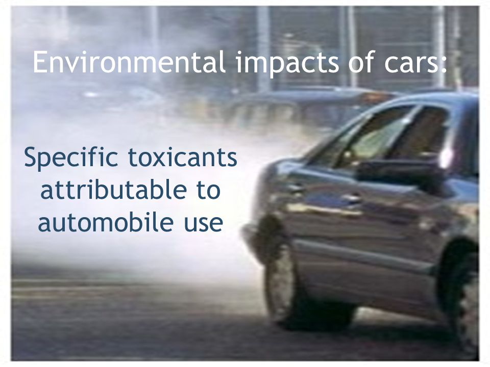 Image credit: www.epa.gov/.../programs/ caa/caaenfstatreq.html www.epa.gov/.../programs/ caa/caaenfstatreq.html Specific toxicants attributable to aut