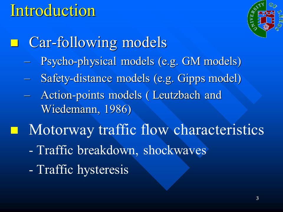 3 Introduction Car-following models Car-following models –Psycho-physical models (e.g.