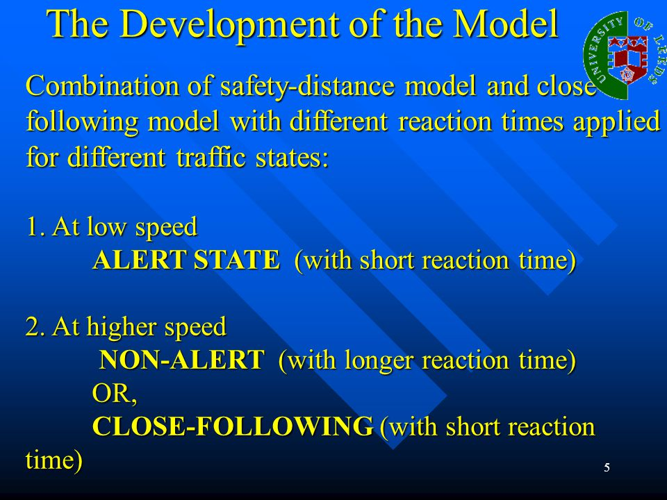 5 The Development of the Model Combination of safety-distance model and close- following model with different reaction times applied for different traffic states: 1.
