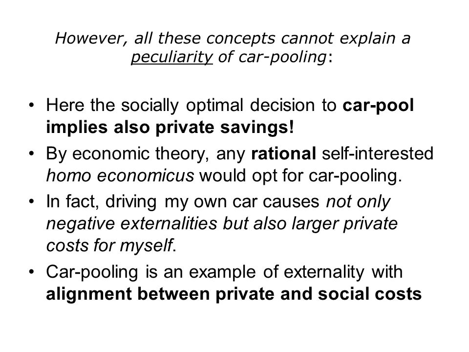 However, all these concepts cannot explain a peculiarity of car-pooling: Here the socially optimal decision to car-pool implies also private savings!