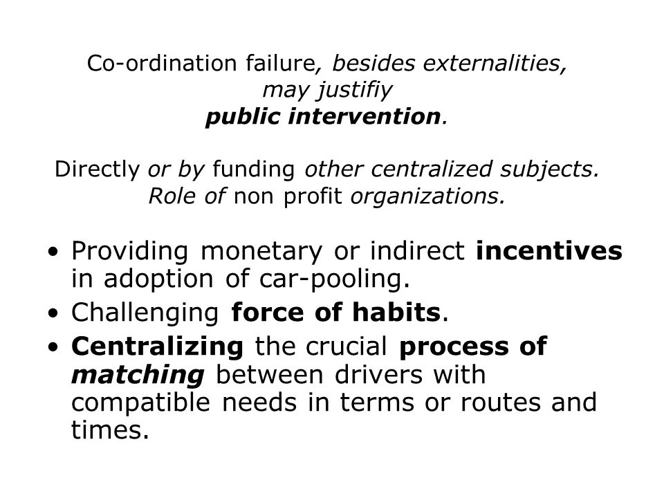 Co-ordination failure, besides externalities, may justifiy public intervention. Directly or by funding other centralized subjects. Role of non profit