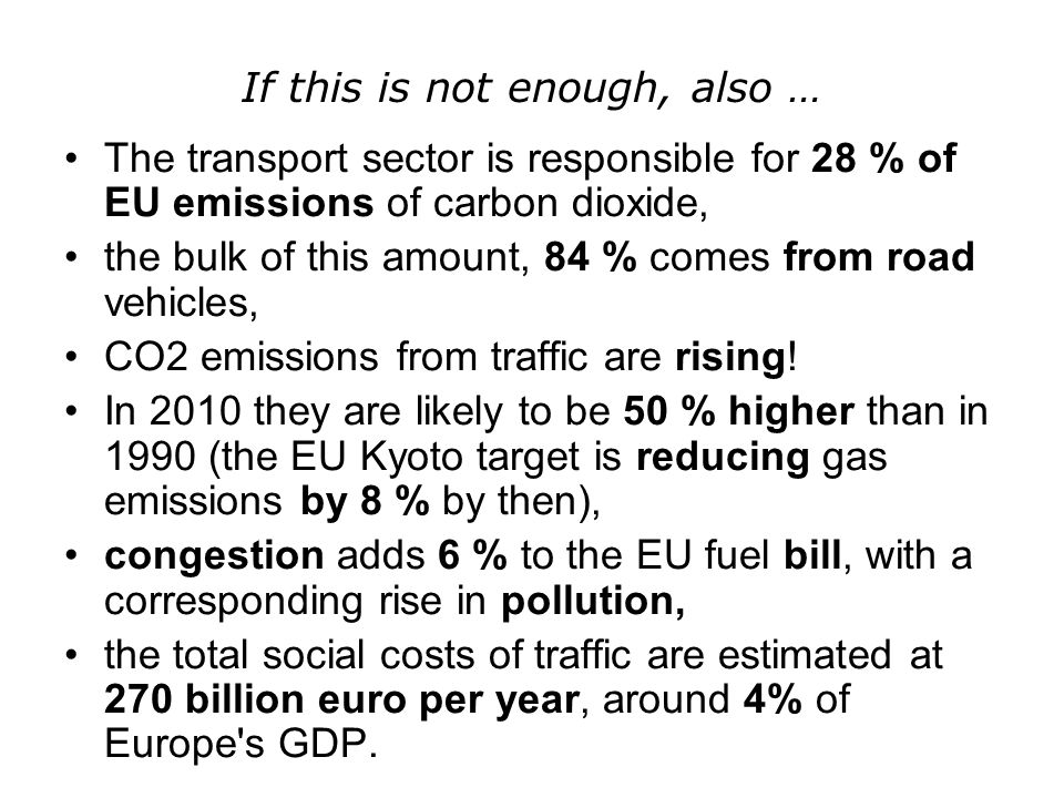 If this is not enough, also … The transport sector is responsible for 28 % of EU emissions of carbon dioxide, the bulk of this amount, 84 % comes from