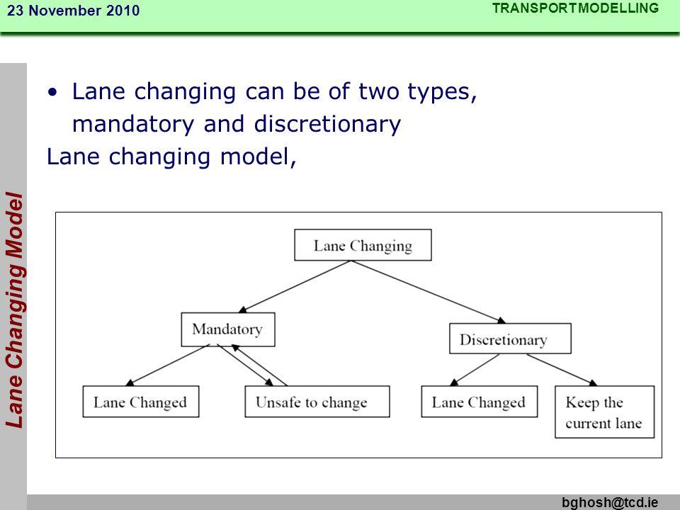 TRANSPORT MODELLING 23 November 2010 bghosh@tcd.ie Lane Changing Model Lane changing can be of two types, mandatory and discretionary Lane changing mo