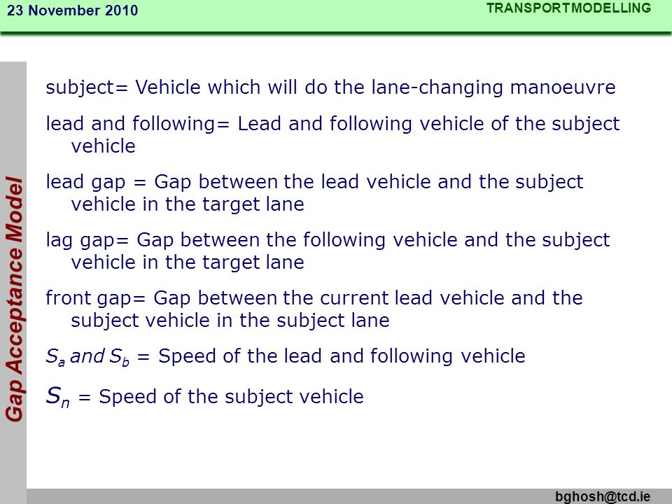 TRANSPORT MODELLING 23 November 2010 bghosh@tcd.ie subject= Vehicle which will do the lane-changing manoeuvre lead and following= Lead and following v