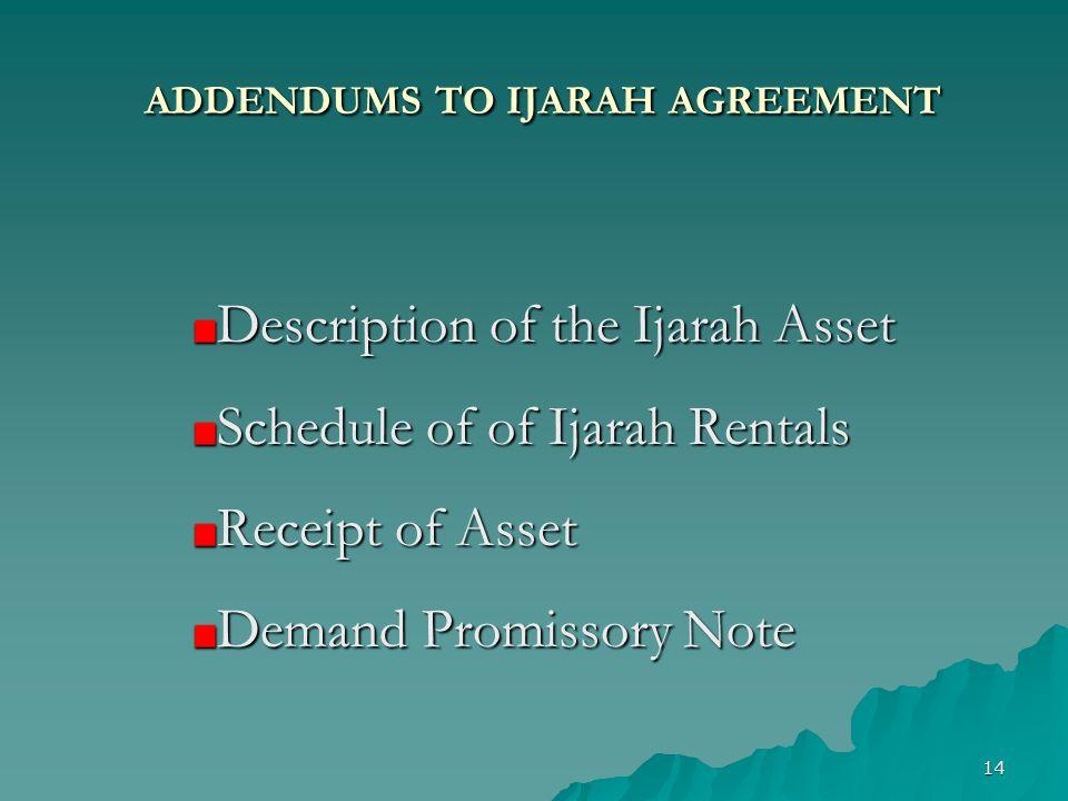 14 ADDENDUMS TO IJARAH AGREEMENT Description of the Ijarah Asset Schedule of of Ijarah Rentals Receipt of Asset Demand Promissory Note