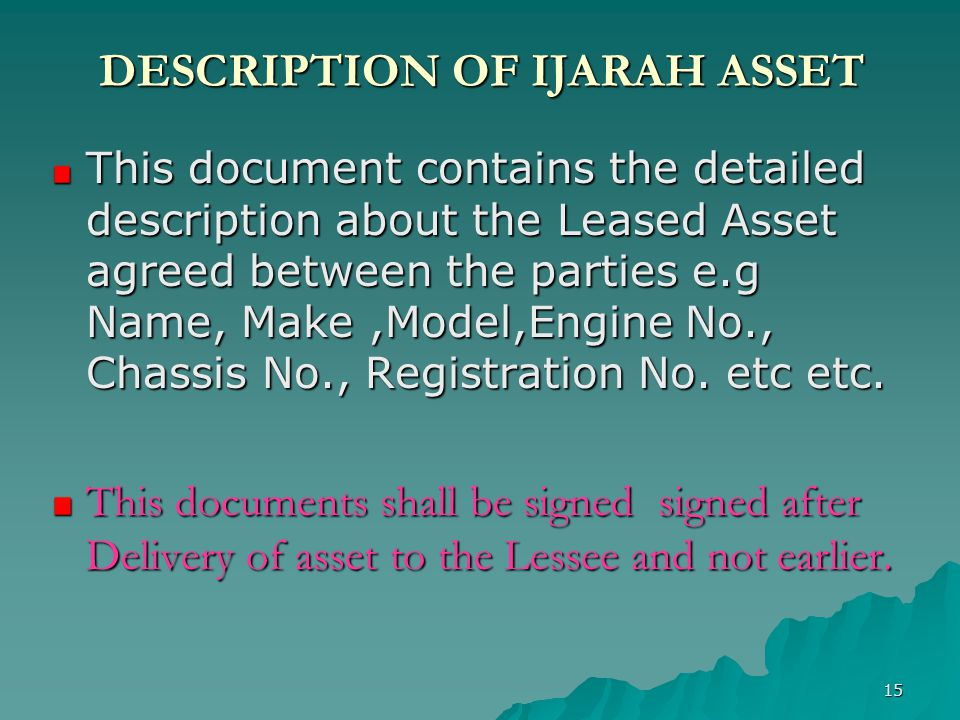 15 DESCRIPTION OF IJARAH ASSET This document contains the detailed description about the Leased Asset agreed between the parties e.g Name, Make,Model,