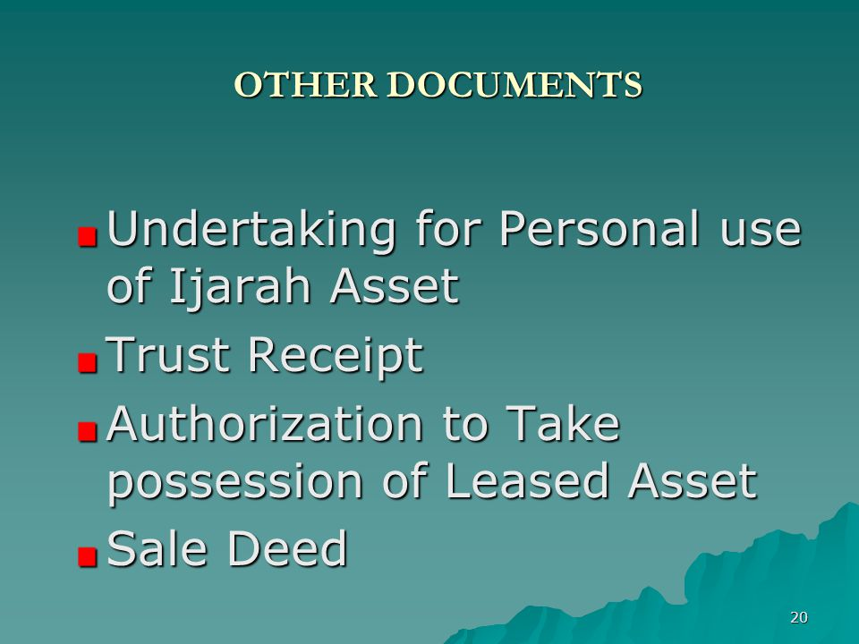 20 OTHER DOCUMENTS Undertaking for Personal use of Ijarah Asset Trust Receipt Authorization to Take possession of Leased Asset Sale Deed