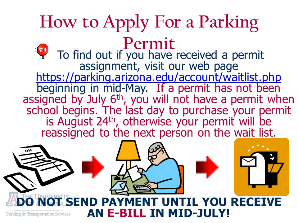 How to Apply For a Parking Permit To find out if you have received a permit assignment, visit our web page https://parking.arizona.edu/account/waitlist.php beginning in mid-May.