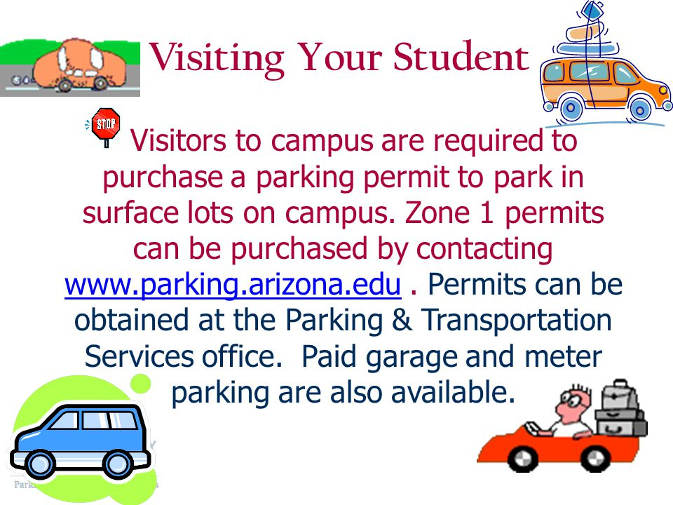 Visiting Your Student Visitors to campus are required to purchase a parking permit to park in surface lots on campus. Zone 1 permits can be purchased