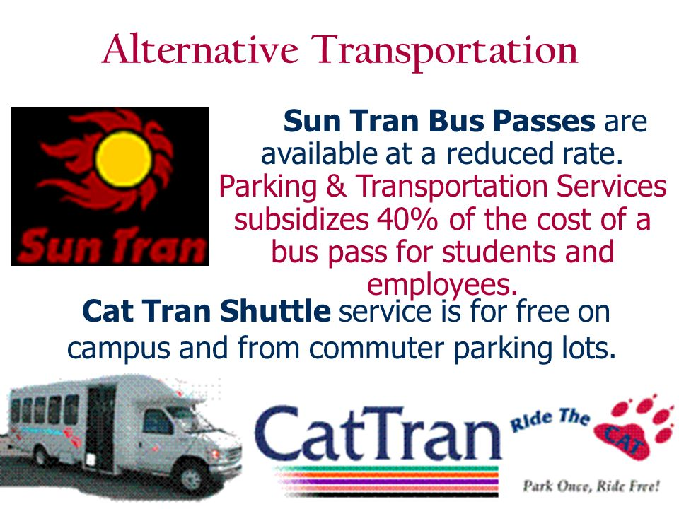 Alternative Transportation Sun Tran Bus Passes are available at a reduced rate.
