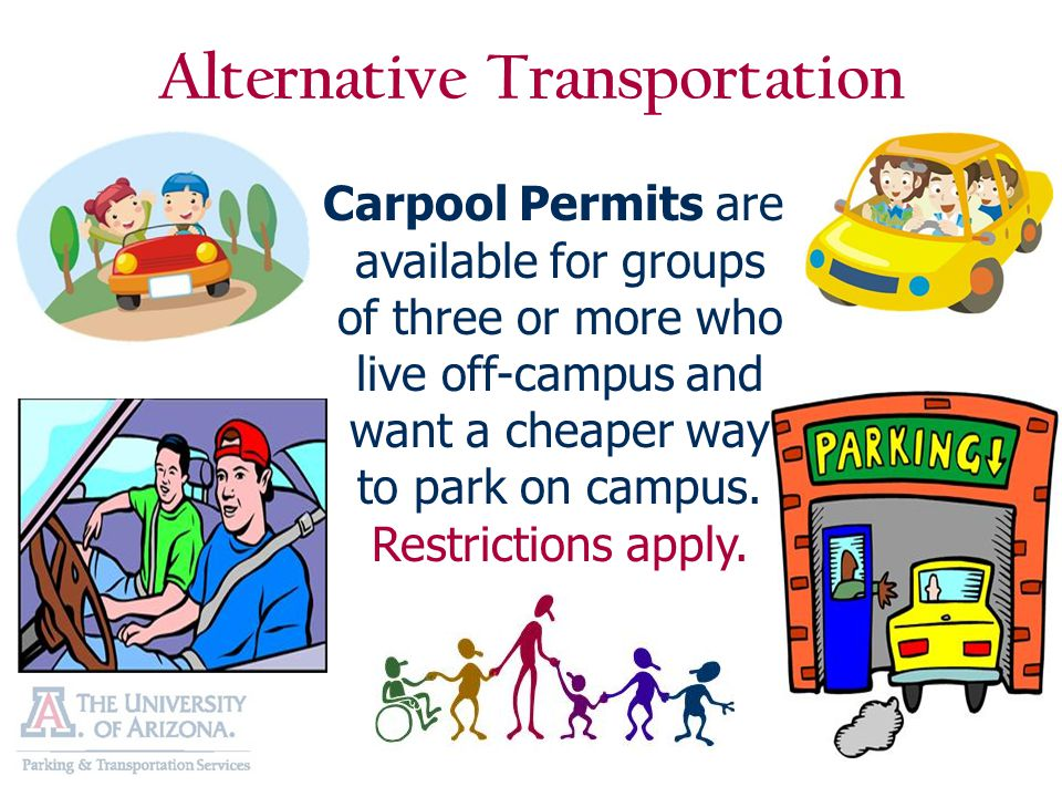 Carpool Permits are available for groups of three or more who live off-campus and want a cheaper way to park on campus. Restrictions apply. Alternativ