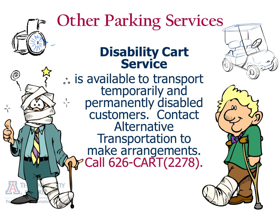 Other Parking Services Disability Cart Service is available to transport temporarily and permanently disabled customers.