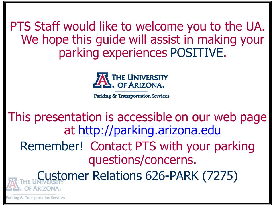 PTS Staff would like to welcome you to the UA. We hope this guide will assist in making your parking experiences POSITIVE. This presentation is access