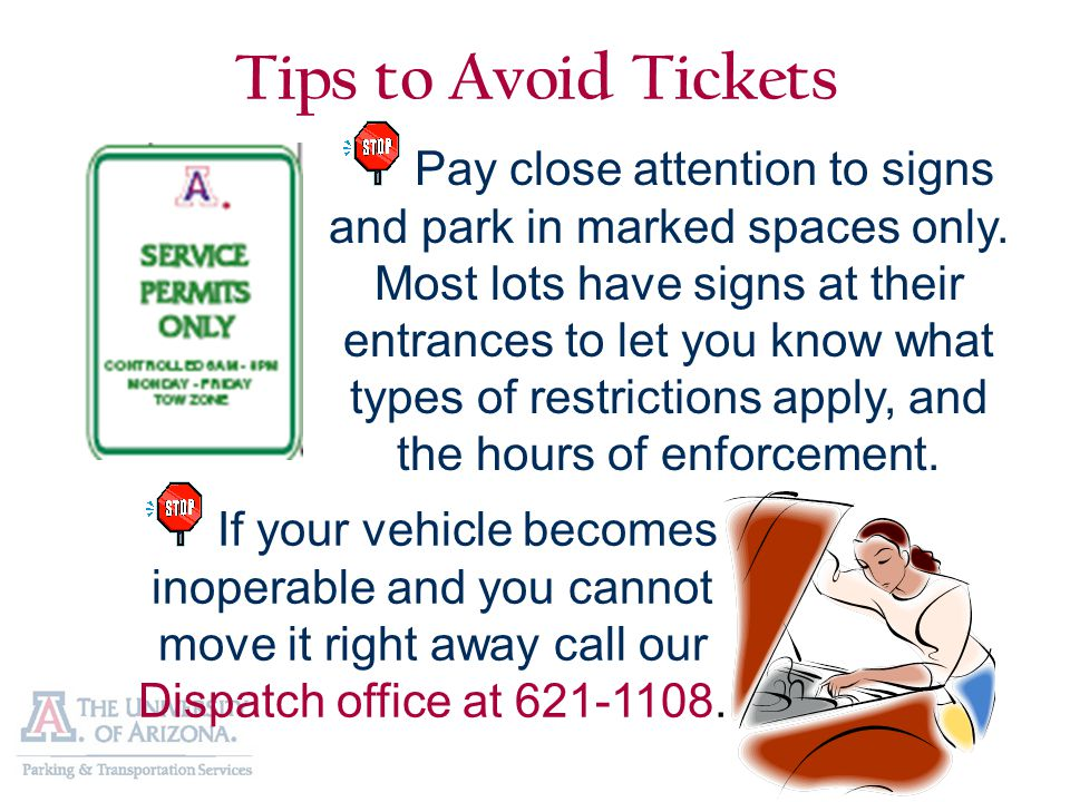Tips to Avoid Tickets Pay close attention to signs and park in marked spaces only.