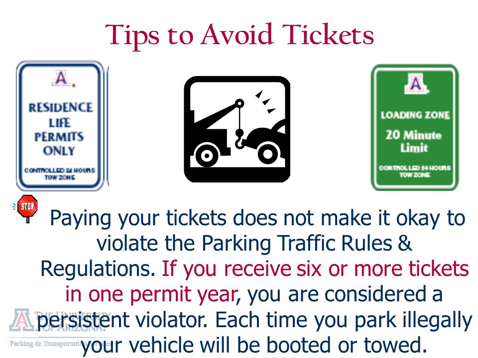 Tips to Avoid Tickets Paying your tickets does not make it okay to violate the Parking Traffic Rules & Regulations.