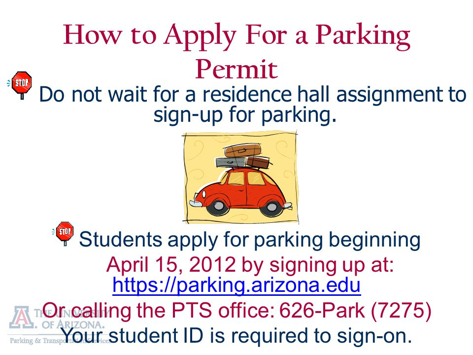 How to Apply For a Parking Permit Do not wait for a residence hall assignment to sign-up for parking.