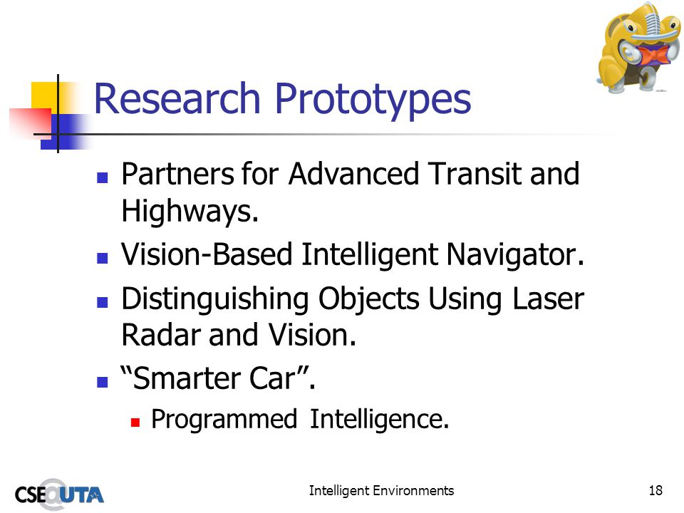 Intelligent Environments18 Research Prototypes Partners for Advanced Transit and Highways.