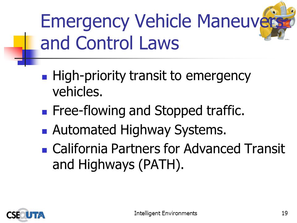 Intelligent Environments19 Emergency Vehicle Maneuvers and Control Laws High-priority transit to emergency vehicles.