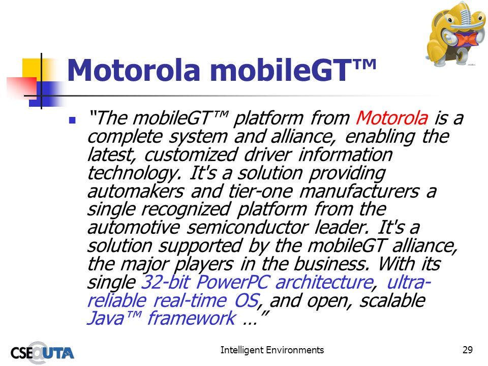 Intelligent Environments29 Motorola mobileGT The mobileGT platform from Motorola is a complete system and alliance, enabling the latest, customized dr