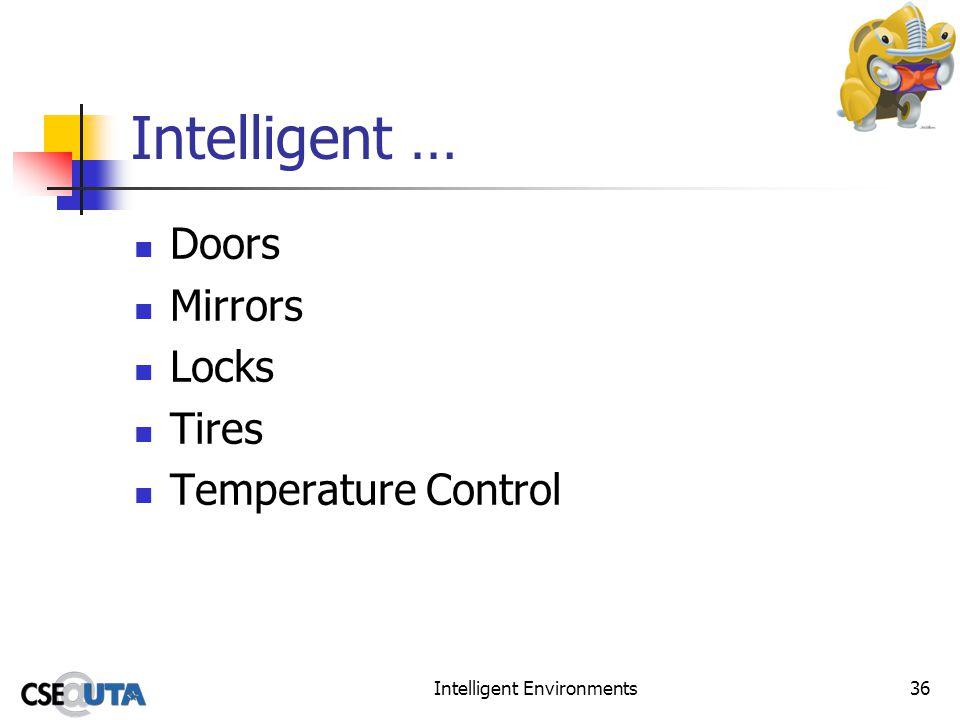 Intelligent Environments36 Intelligent … Doors Mirrors Locks Tires Temperature Control