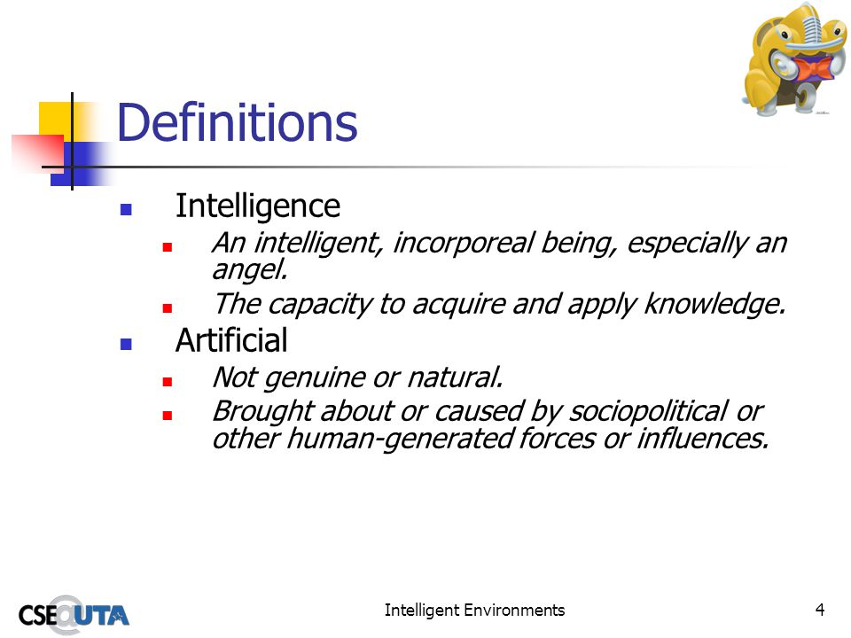 Intelligent Environments4 Definitions Intelligence An intelligent, incorporeal being, especially an angel.