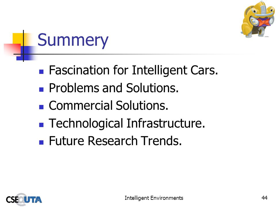 Intelligent Environments44 Summery Fascination for Intelligent Cars. Problems and Solutions. Commercial Solutions. Technological Infrastructure. Futur