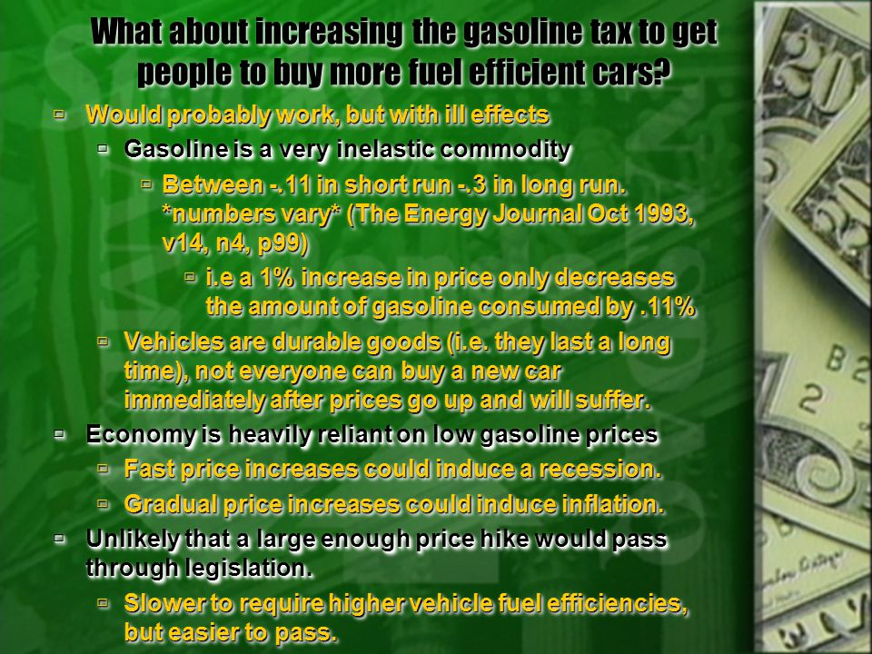 What about increasing the gasoline tax to get people to buy more fuel efficient cars.