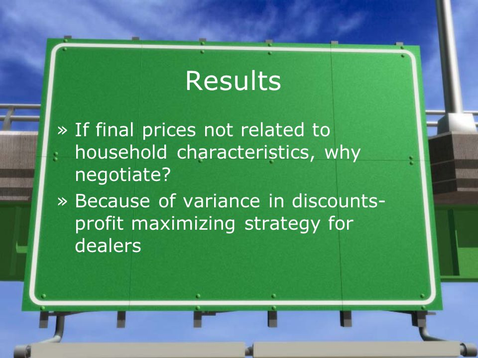 Results »If final prices not related to household characteristics, why negotiate.