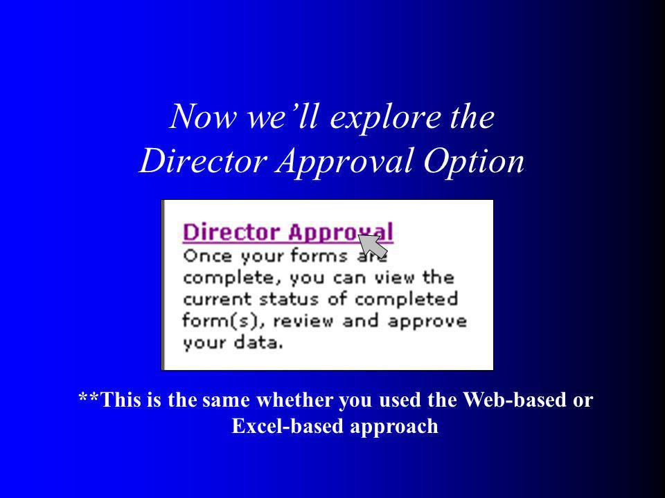Now well explore the Director Approval Option **This is the same whether you used the Web-based or Excel-based approach