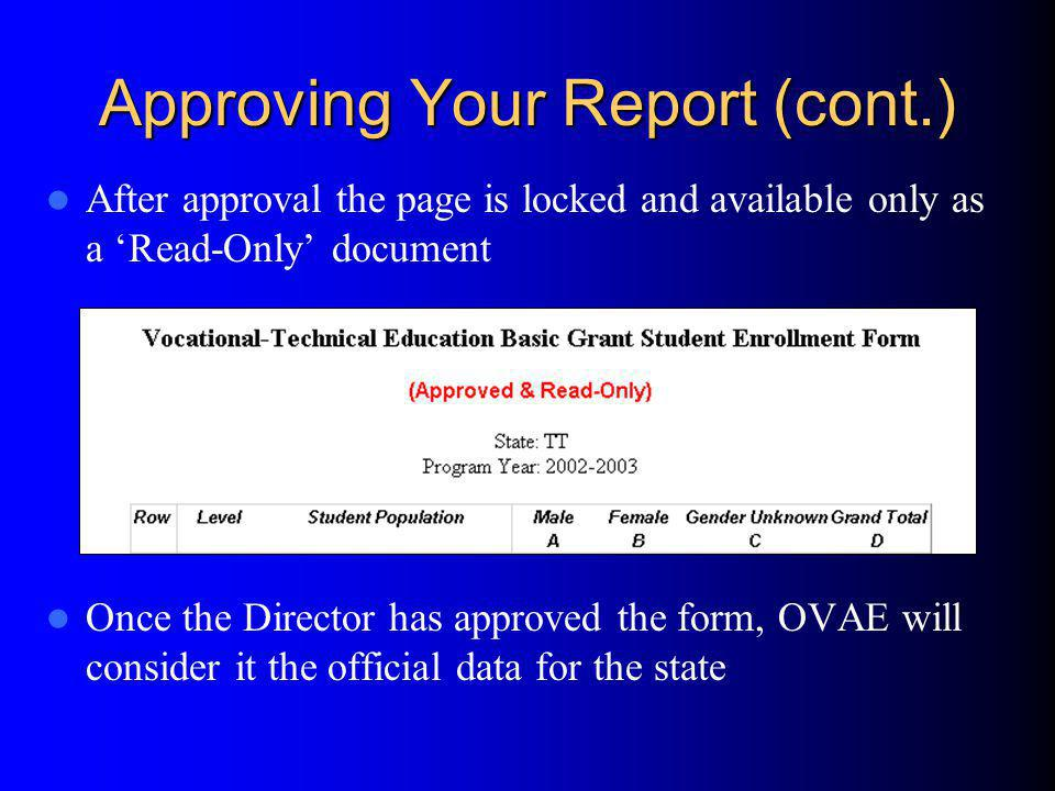 Approving Your Report (cont.) After approval the page is locked and available only as a Read-Only document Once the Director has approved the form, OVAE will consider it the official data for the state