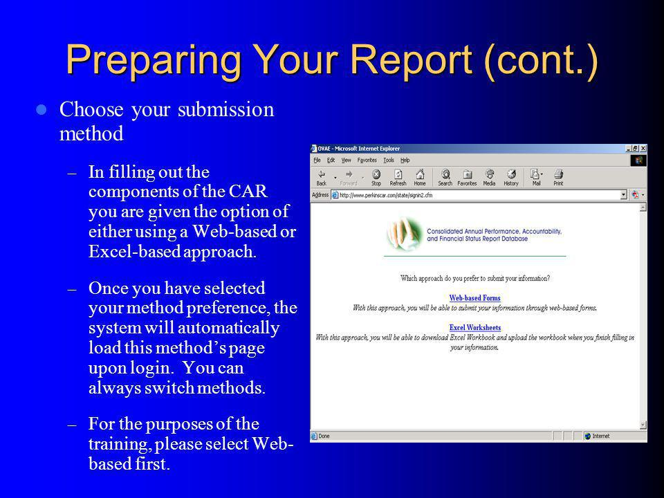 Preparing Your Report (cont.) Choose your submission method – In filling out the components of the CAR you are given the option of either using a Web-based or Excel-based approach.