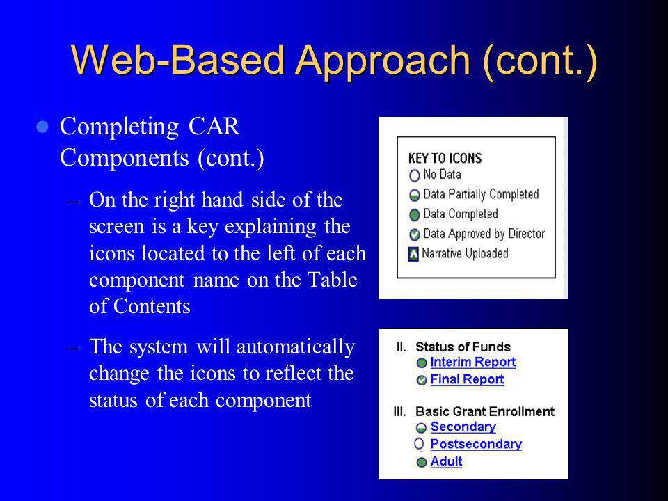 Web-Based Approach (cont.) Completing CAR Components (cont.) – On the right hand side of the screen is a key explaining the icons located to the left of each component name on the Table of Contents – The system will automatically change the icons to reflect the status of each component