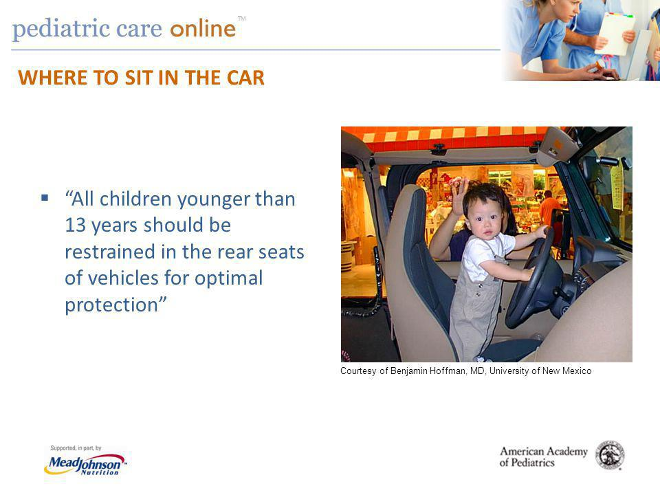 TM WHERE TO SIT IN THE CAR All children younger than 13 years should be restrained in the rear seats of vehicles for optimal protection Courtesy of Benjamin Hoffman, MD, University of New Mexico