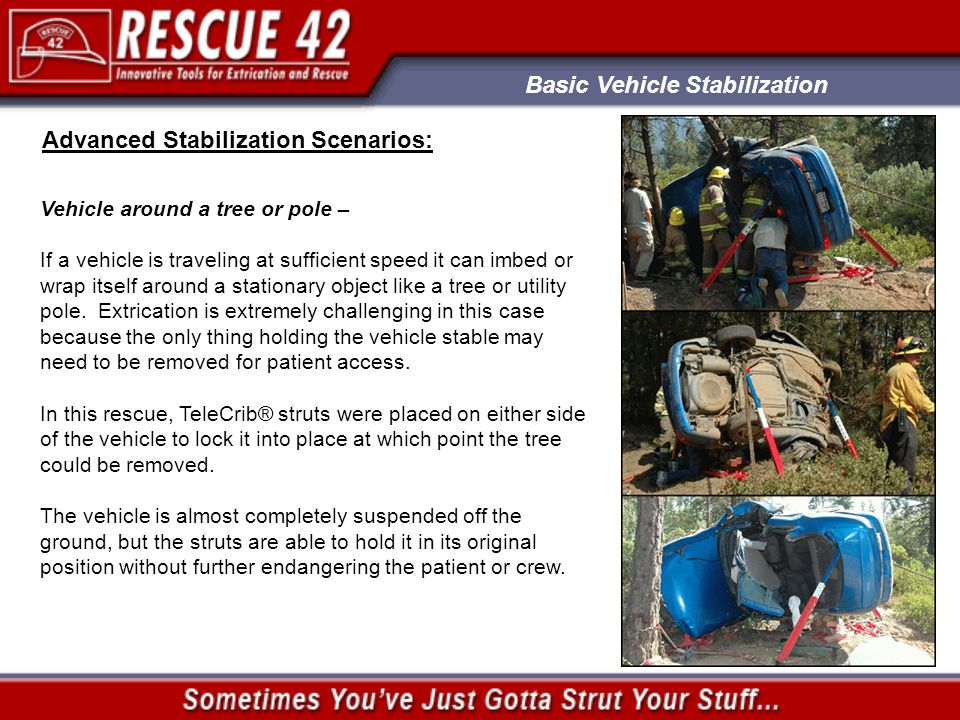 Basic Vehicle Stabilization Advanced Stabilization Scenarios: Vehicle around a tree or pole – If a vehicle is traveling at sufficient speed it can imbed or wrap itself around a stationary object like a tree or utility pole.