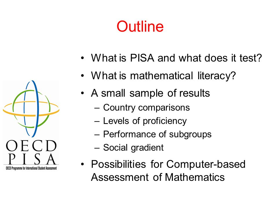Outline What is PISA and what does it test. What is mathematical literacy.