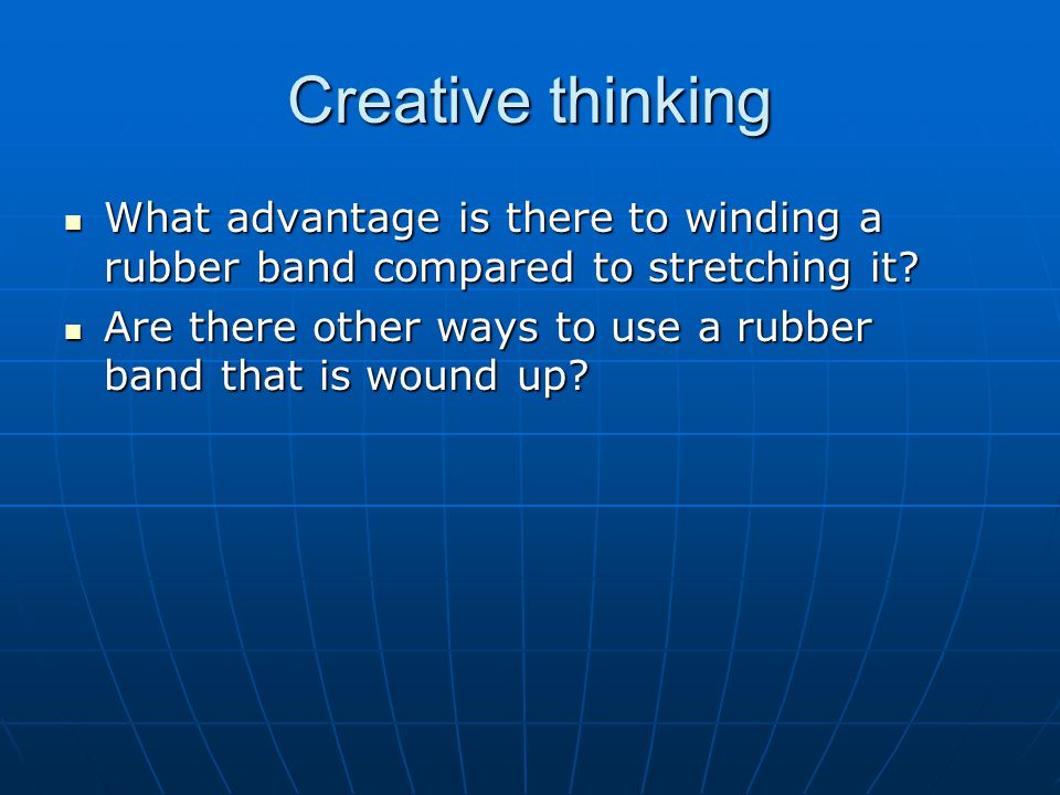 Creative thinking What advantage is there to winding a rubber band compared to stretching it? What advantage is there to winding a rubber band compare
