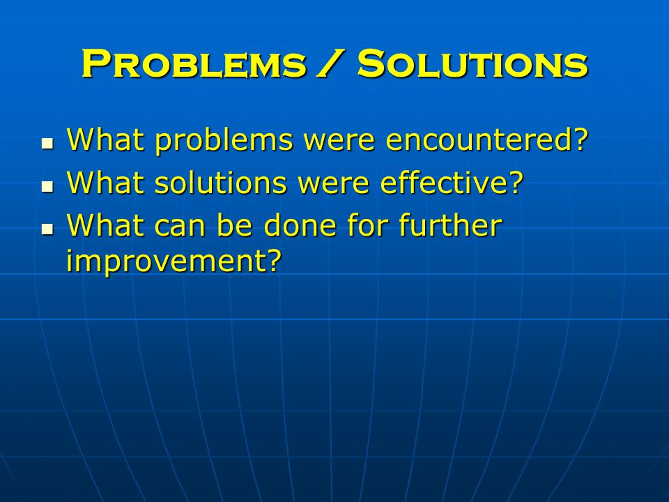 Problems / Solutions What problems were encountered.
