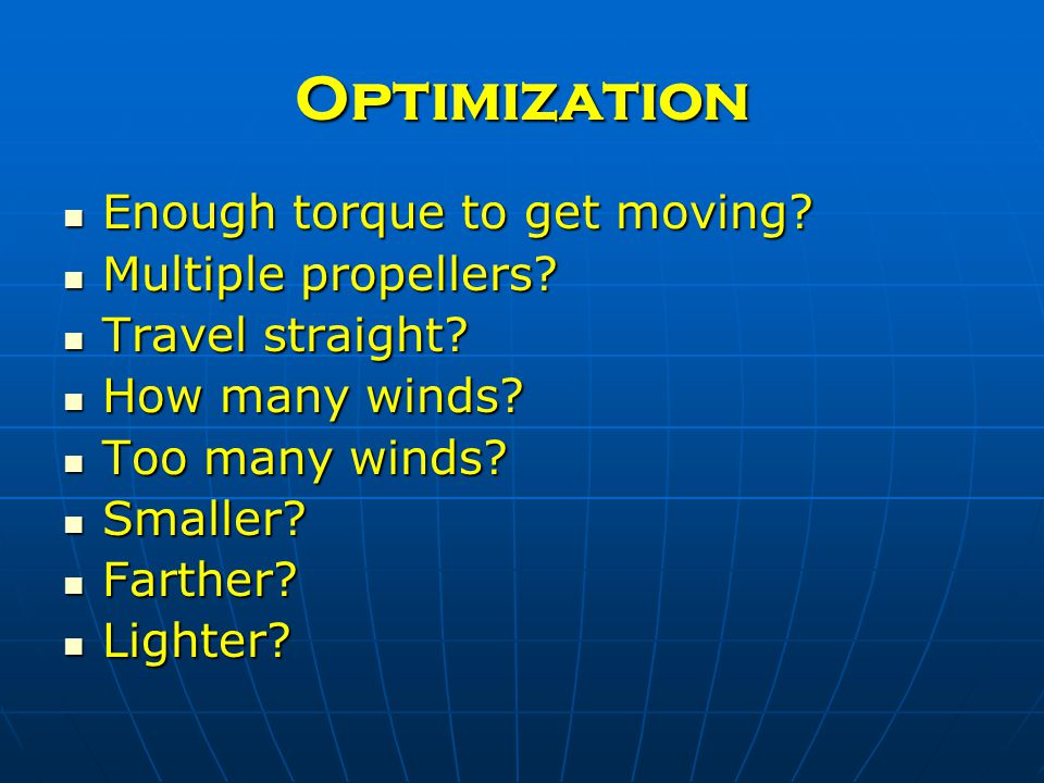 Optimization Enough torque to get moving. Enough torque to get moving.