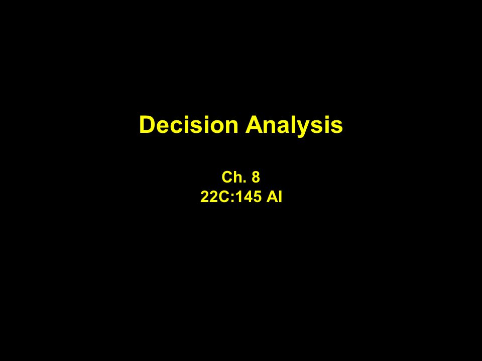 Decision Analysis Ch. 8 22C:145 AI