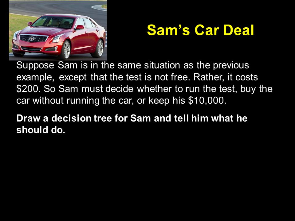 Suppose Sam is in the same situation as the previous example, except that the test is not free.