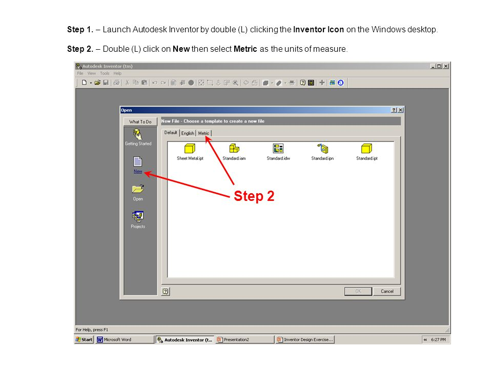 Step 1. – Launch Autodesk Inventor by double (L) clicking the Inventor Icon on the Windows desktop. Step 2. – Double (L) click on New then select Metr