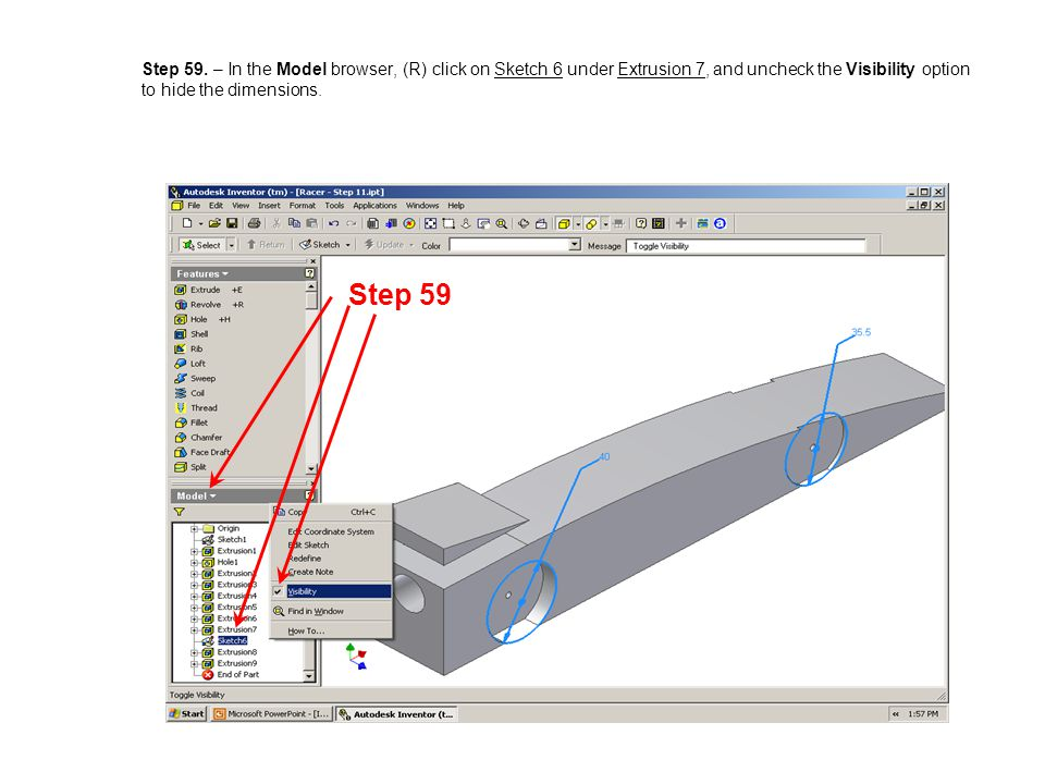 Step 59. – In the Model browser, (R) click on Sketch 6 under Extrusion 7, and uncheck the Visibility option to hide the dimensions. Step 59