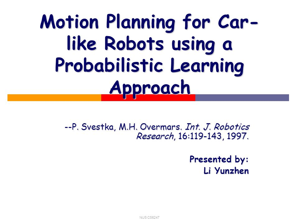 NUS CS5247 Motion Planning for Car- like Robots using a Probabilistic Learning Approach --P.