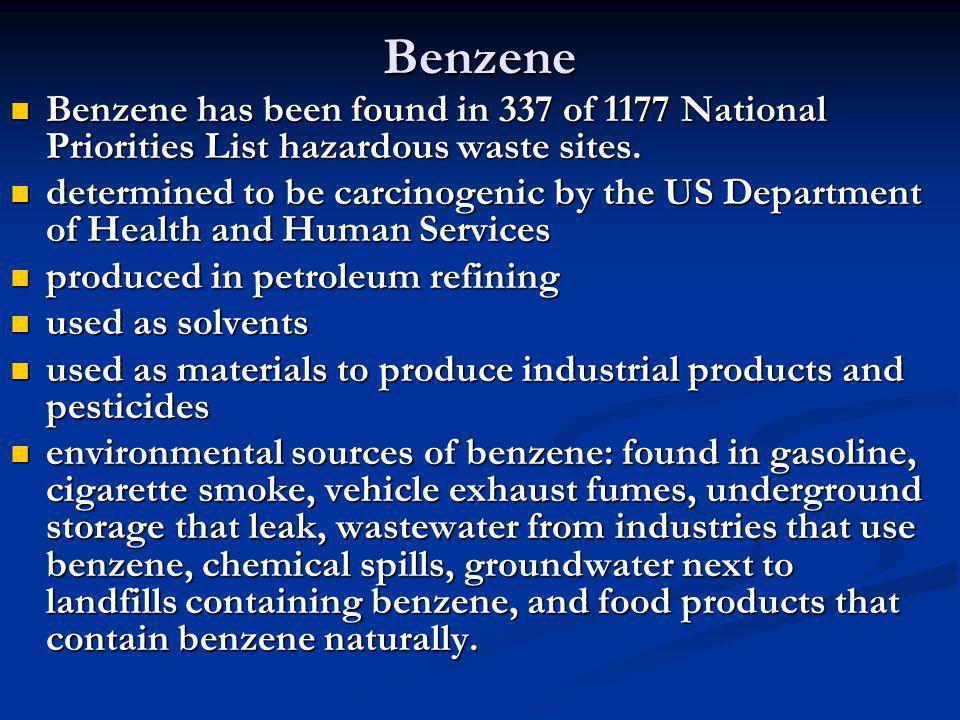 Benzene Benzene has been found in 337 of 1177 National Priorities List hazardous waste sites.