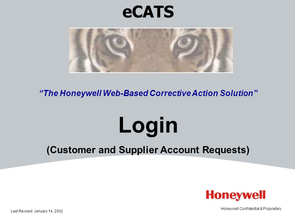 eCATS The Honeywell Web-based Corrective Action Solution Implementation and Reviews Last Revised: January 14, 2002 Honeywell Confidential & Proprietary