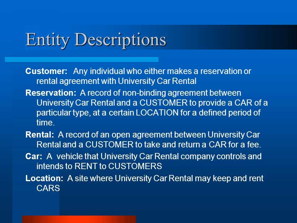 Overview VEHICLE RENTAL RESERVATION A Reservation may or may not be one or many rentals A reservation is not required for a rental A Reservation reserves a rate A vehicle is available for only one rental at a time